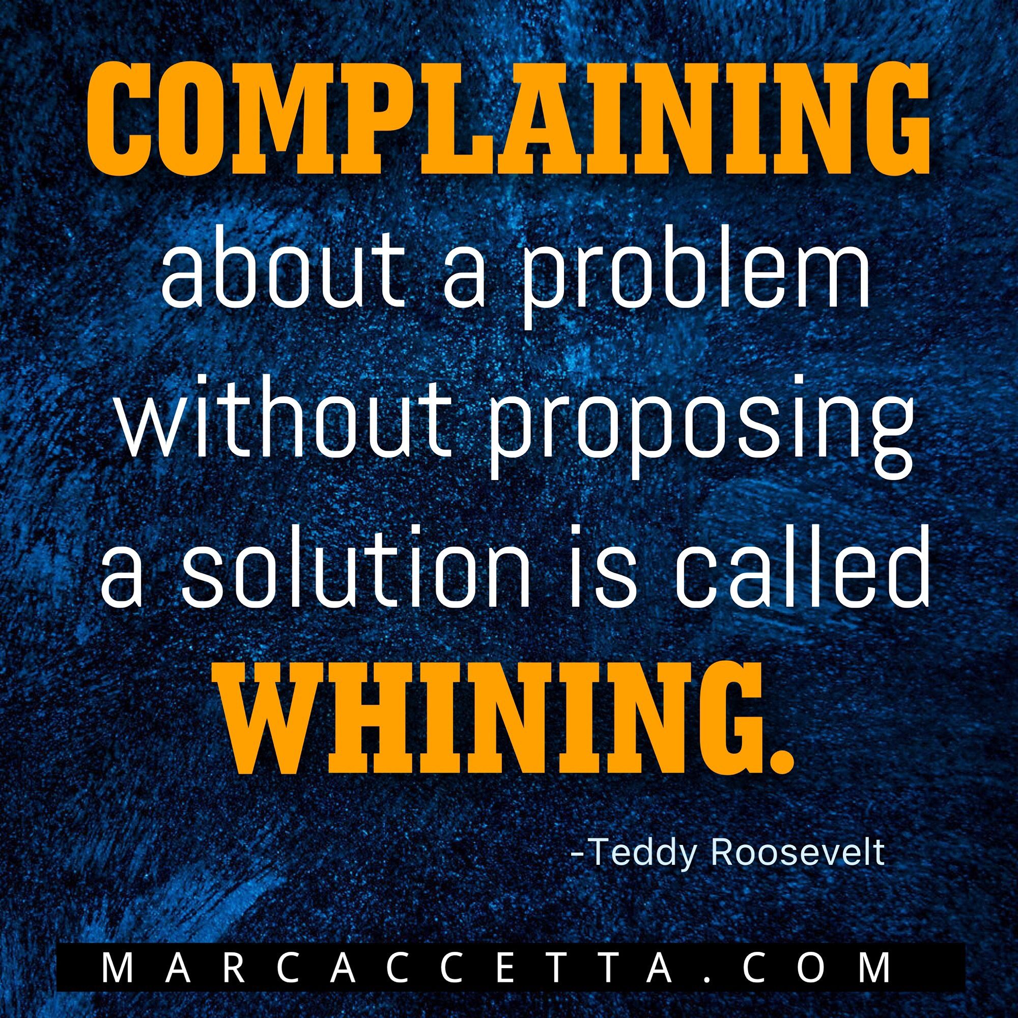 COMPLAINING about a problem without proposing a solution is called WHINING. -Teddy Roosevelt #complaining #quotes #quoteoftheday #whining #quotestoliveby