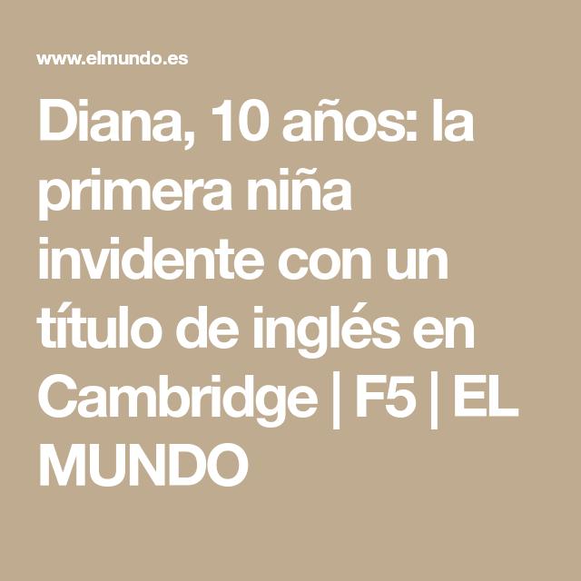 Diana, 10 años: la primera niña invidente con un título de inglés en Cambridge | F5 | EL MUNDO