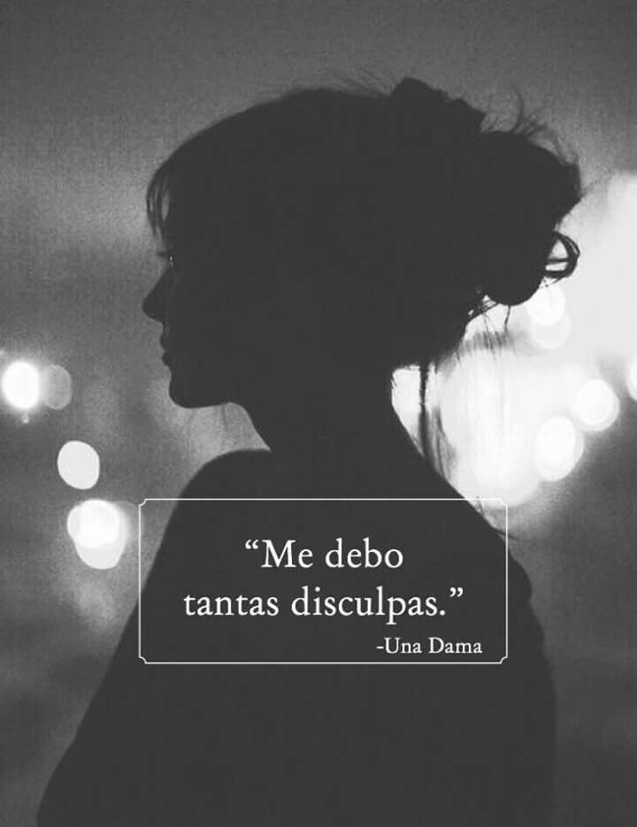 Me Debo Tantas Disculpas Frases Quotes Love Quotes Y Frases
