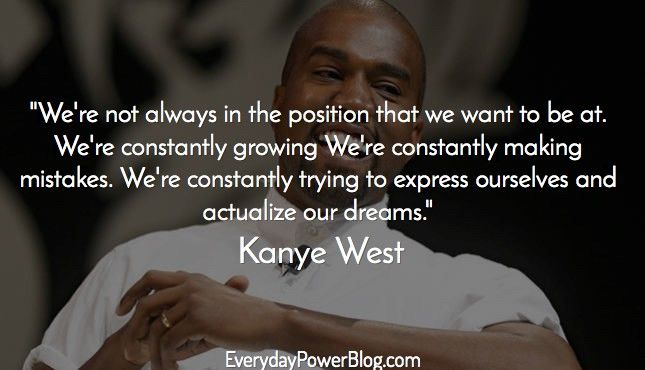 40 Kanye West Quotes On Life Love And Billionaire Status Kanye West Quotes Motivational Picture Quotes Life Quotes