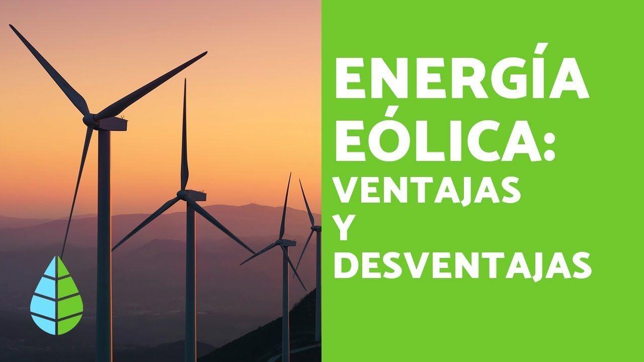 Energías Renovables Ventajas Y Desventajas De La Energía Eólica Energía Eolica Energía Renovable Energía