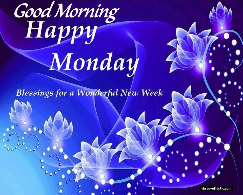 Good Morning Monday Quotes For Someone Special: Good Morning Happy Monday Blessings For A Great Week