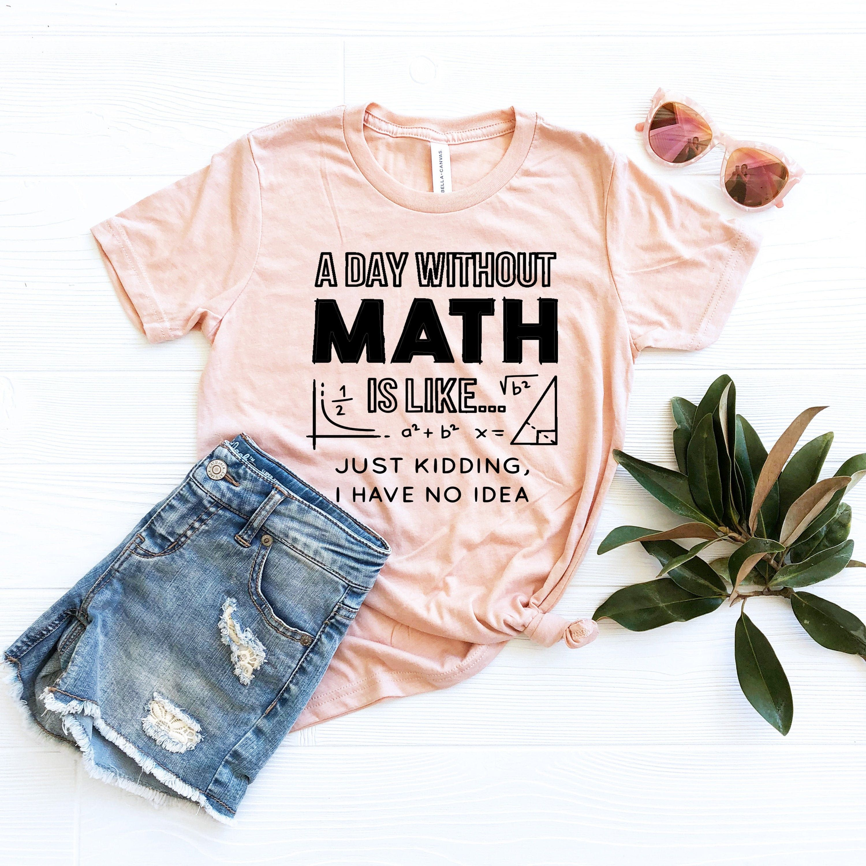 Day Without Math Shirt, Math Lover Gift, Math Teacher T-shirt, Math Geek Shirts, School Math Lover Tees, Statistician Shirt HOW TO ORDER 1-Choose your t-shirt size. 2-Choose your t-shirt color. 3-Type your design color (BLACK or WHITE) 4-Select the quantity, 5- Click Add To Cart. For multiple items go back to the listing and repeat the steps. PRODUCT 100% Airlume combed and ring-spun cotton, 32 single 4.2 oz. (Ash - 99% Airlume combed and ring-spun cotton, 1% poly) CARE INSTRUCTIONS Wash item in