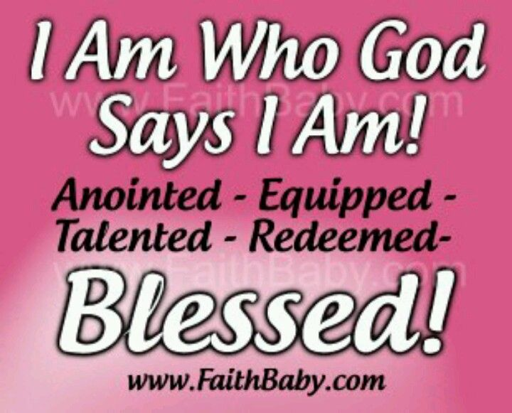 I Am Who God Says I Am Quotes And Scriptures Faith Messages