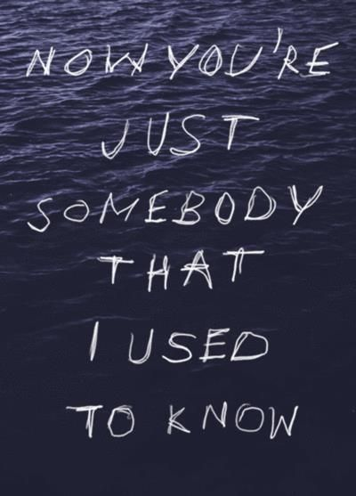 Now you're just somebody that I use to know | Ex boyfriend quotes, Boyfriend quotes, Song lyric ...