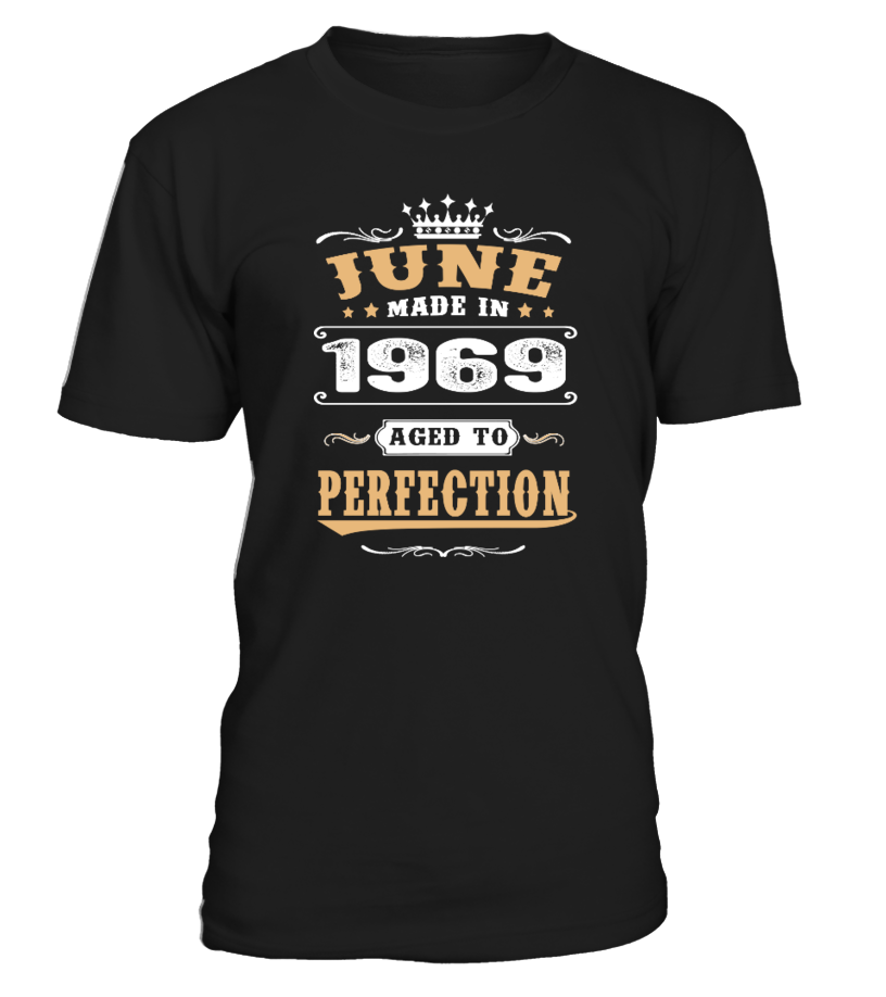 1969 June Aged to Perfection  #gift #idea #shirt #image #brother #love #family #funny #brithday #kinh #daughter #dad #fatherday #papa
