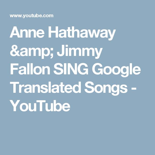 anne hathaway jimmy fallon sing google translated songs youtube