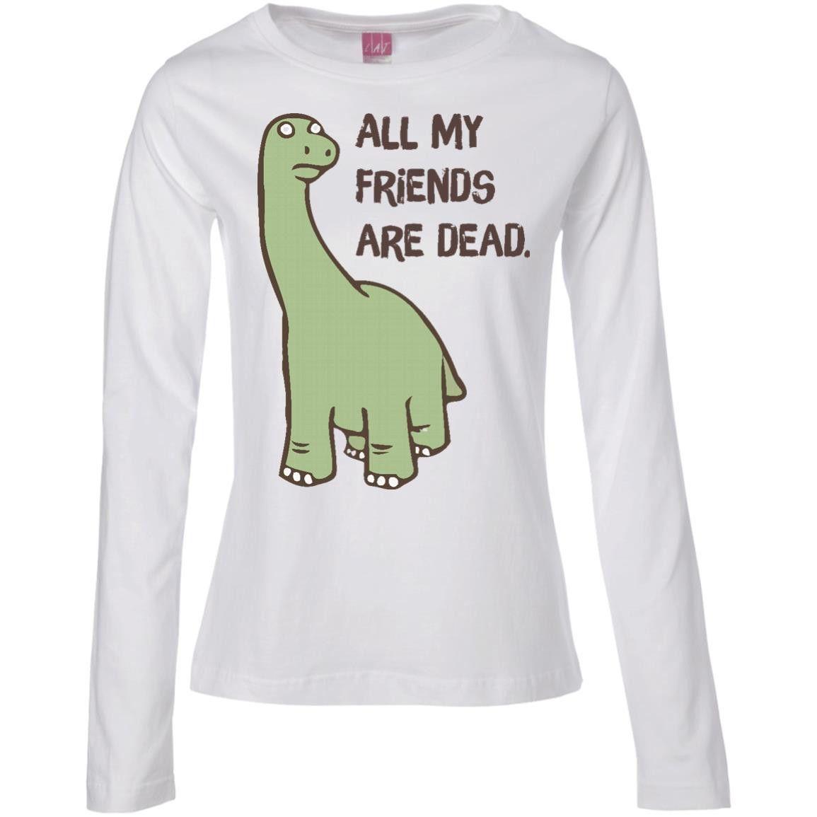 All My Friends Are Dead Dinosaur T Shirt 01 Ladies Long Sleeve