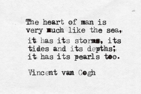Vincent Van Gogh Quotes Endearing The Heart Of Man Is Very Much Like The Sea It Has Its Storms Its