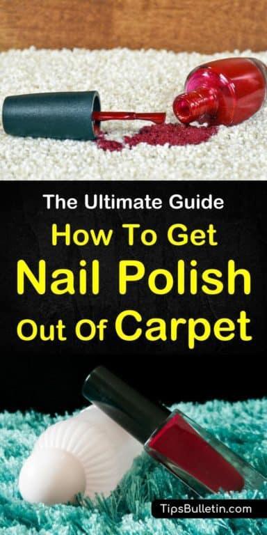 7 Foolproof Ways To Get Nail Polish Out Of Carpet Stain Remover Carpet Nail Polish Stain Cleaning Hacks