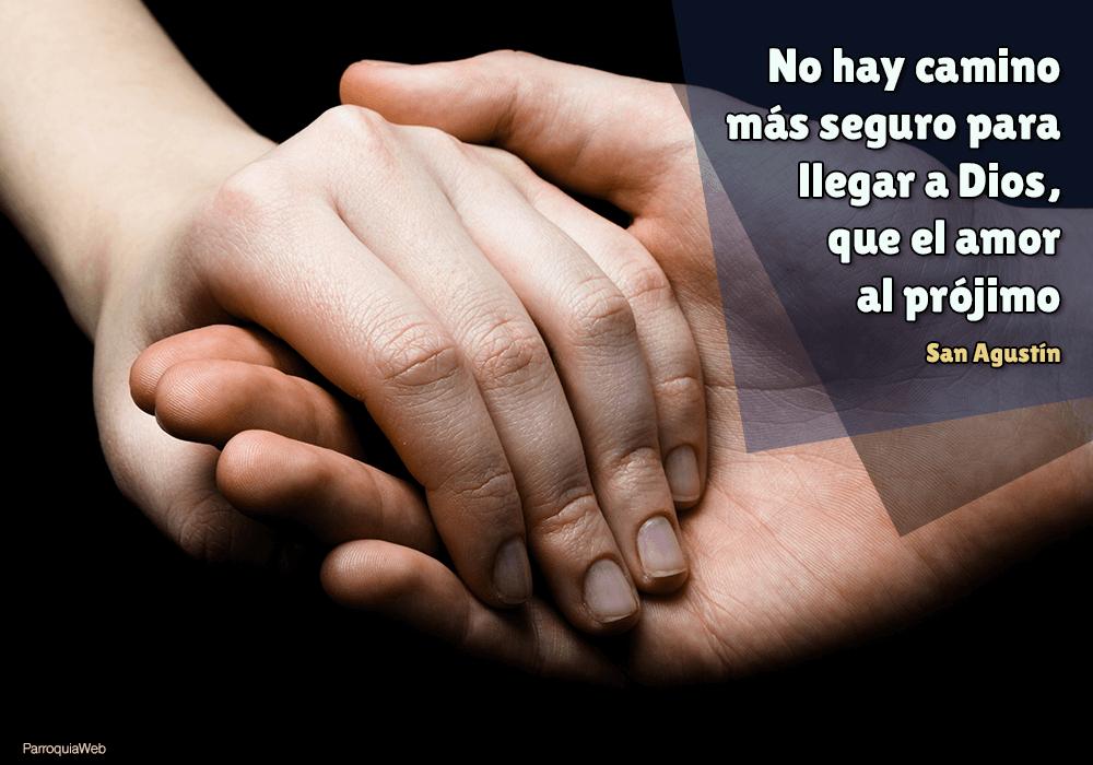 No Hay Camino Más Seguro Para Llegar A Dios Que El Amor Al Prójimo San Agustín Parroquiaweb Citas En Latin Dios Amor