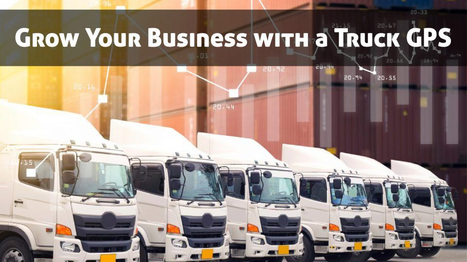 Grow your Business With Truck GPS Vehicle tracking