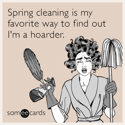 Spring Cleaning Is My Favorite Way To Find Out I M A Hoarder Cleaning Quotes Funny Spring Cleaning Funny Cleaning Quotes