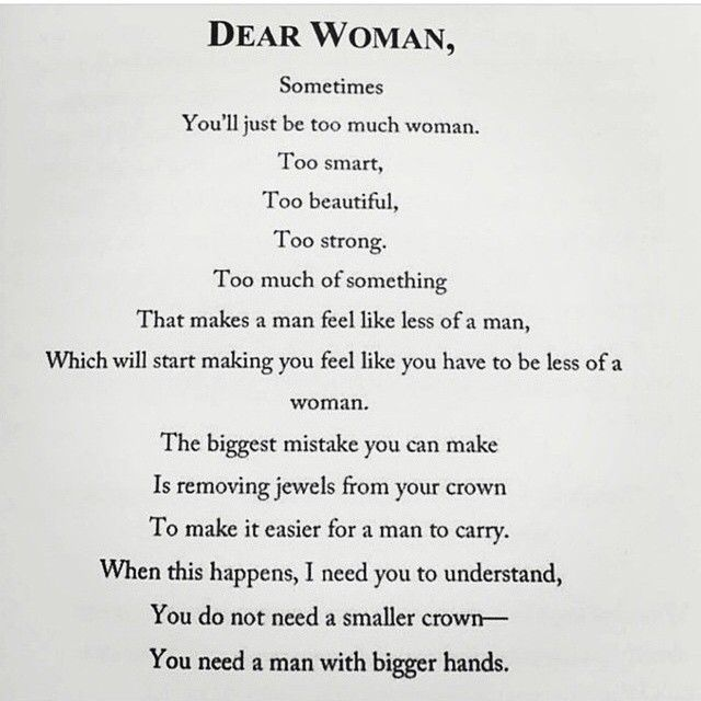 Dear Woman Sometimes Youll Just Be Too Much Woman Too Smart Too