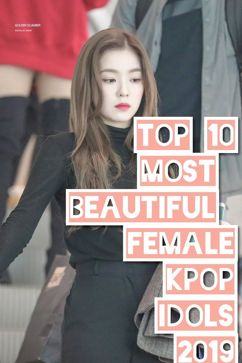 Top 10 Most Beautiful Female Kpop Idols 2019 Beautiful Women Most Beautiful Beautiful