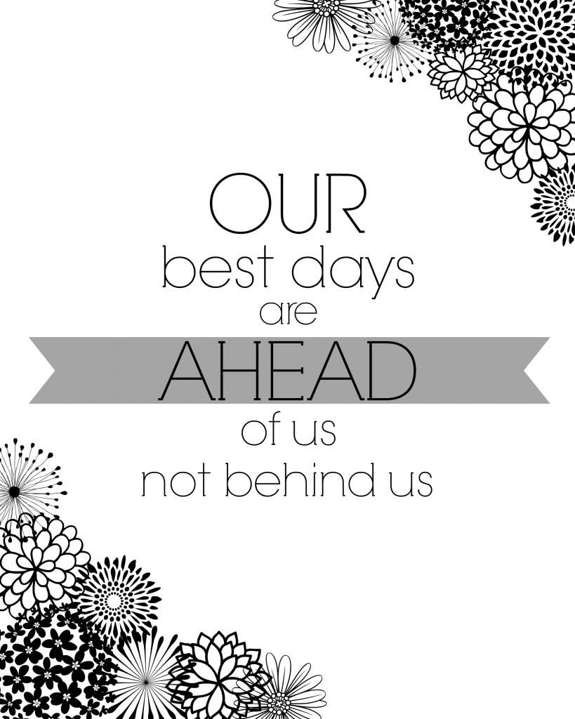 Our Best Days Are Ahead Of Us Not Behind Us Free Printable
