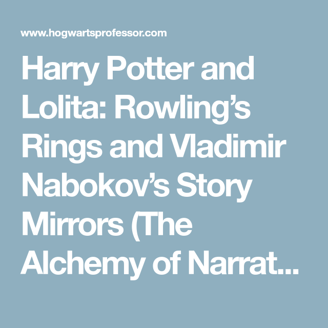 harry potter and lolita rowling s rings and vladimir nabokov s  harry potter and lolita rowling s rings and vladimir nabokov s story mirrors the alchemy of