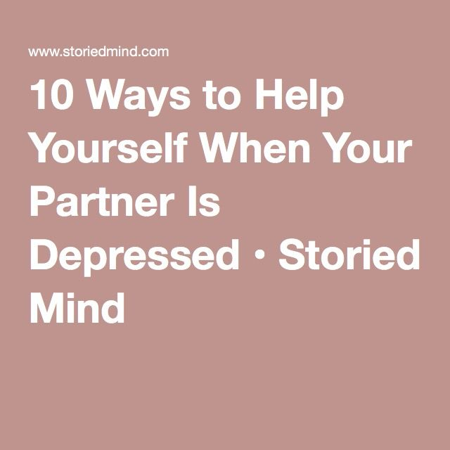10 Ways to Help Yourself When Your Partner Is Depressed