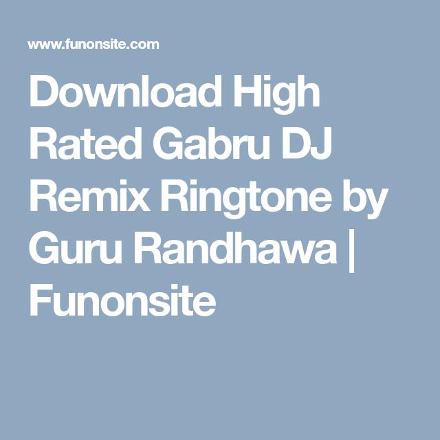 Download High Rated Gabru Dj Remix Ringtone By Guru Randhawa Funonsite Dj Remix Remix Guru