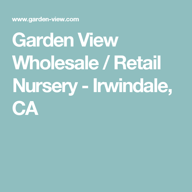 Garden View Wholesale / Retail Nursery   Irwindale, CA