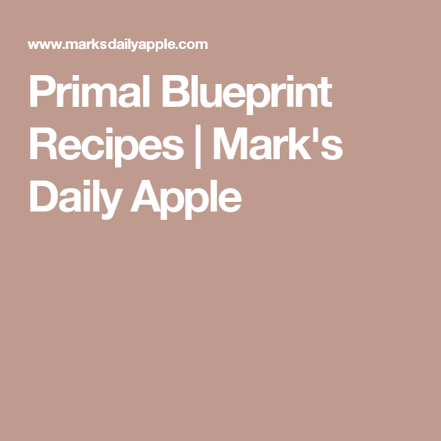 Primal blueprint recipes marks daily apple paleolow carb primal blueprint recipes marks daily apple malvernweather
