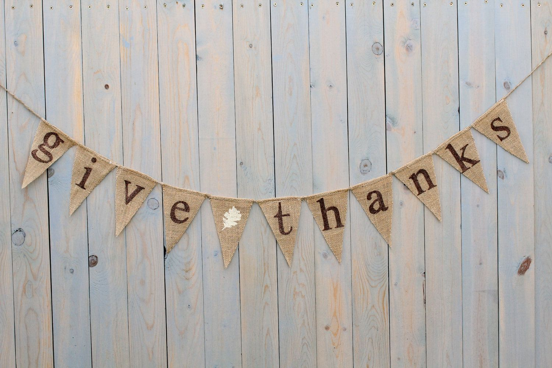 GIVE THANKS burlap banner - Fall sign - Thanksgiving Burlap banner - Autumn banner - Holiday burlap banner. $28.00, via Etsy.
