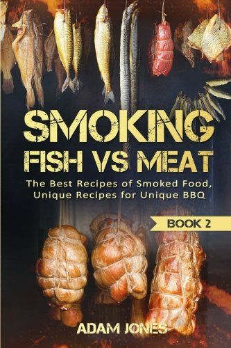 Smoking fish vs meat the best recipes of smoked food unique recipes smoking fish vs meat the best recipes of smoked food unique recipes for unique bbq book forumfinder Images