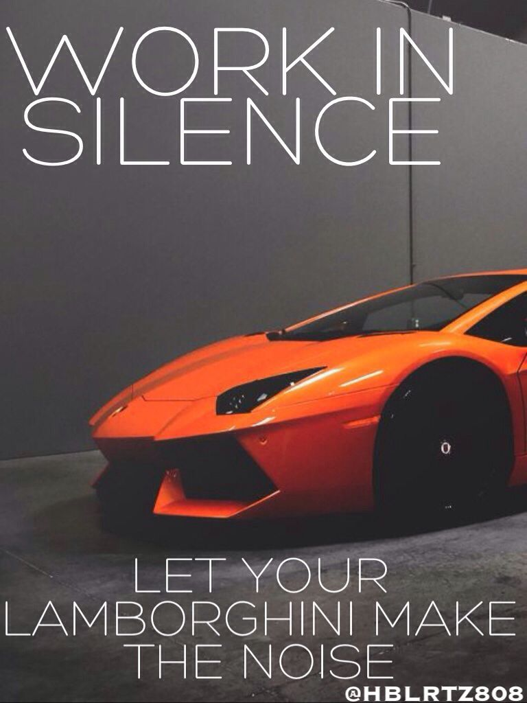 Work In Silence Let Your Lamborghini Make The Noise Road To