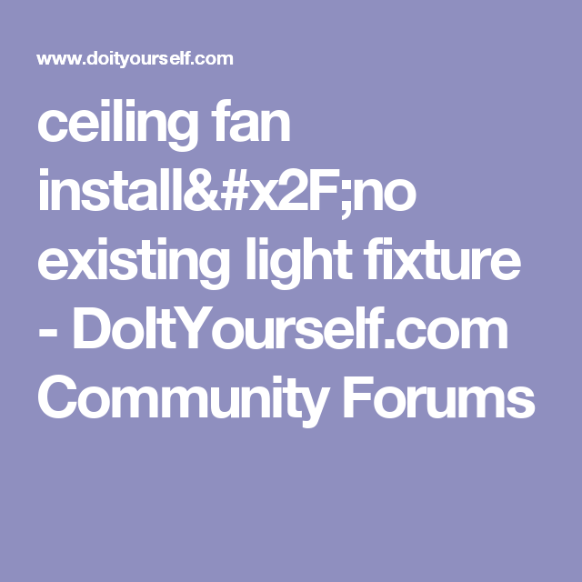 Ceiling Fan Install X2f No Existing Light Fixture Doityourself