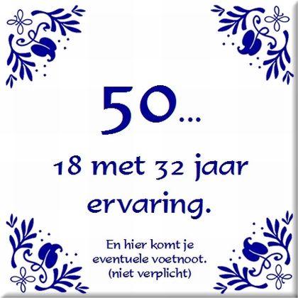 50 jaar gezegden 50, 18 met 32 jaar ervaring | spreuken   gezegden   waarheden  50 jaar gezegden