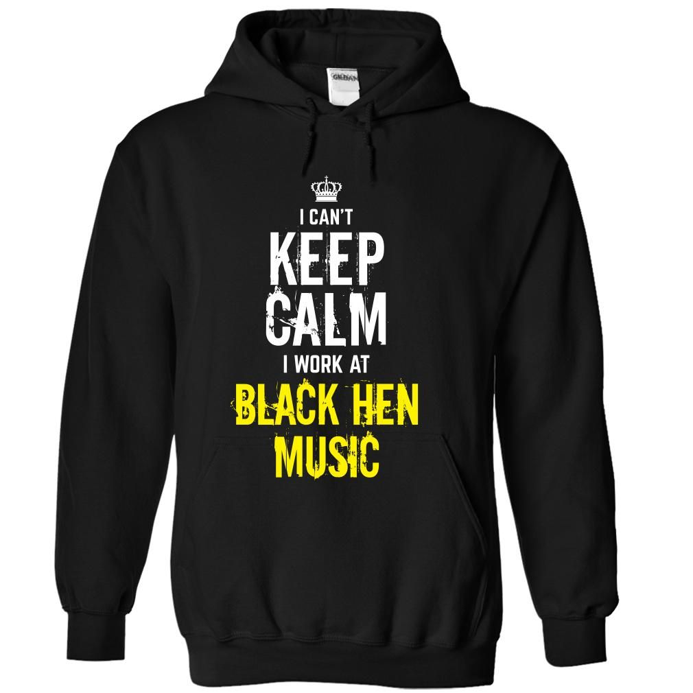 Special - I cant keep calm, I work at BLACK HEN MUSIC T Shirt, Hoodie, Sweatshirt