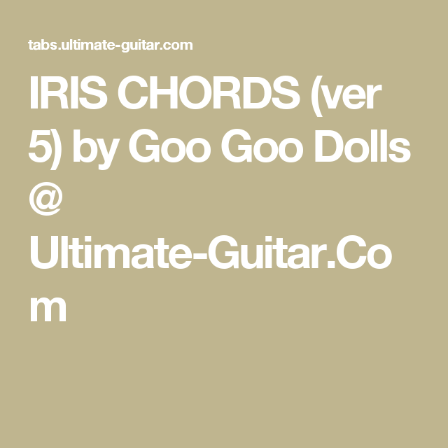 IRIS CHORDS (ver 5) by Goo Goo Dolls @ Ultimate-Guitar.Com | chords ...