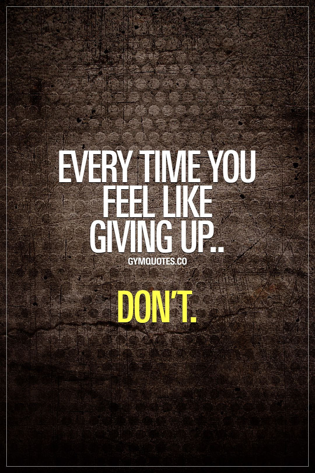 Every time you feel like giving up.. Don't. Remember your ...