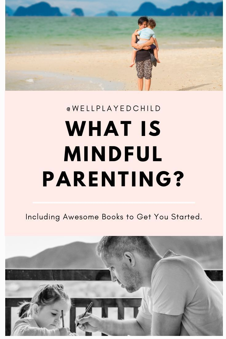 What is Mindful Parenting // Well Played Child