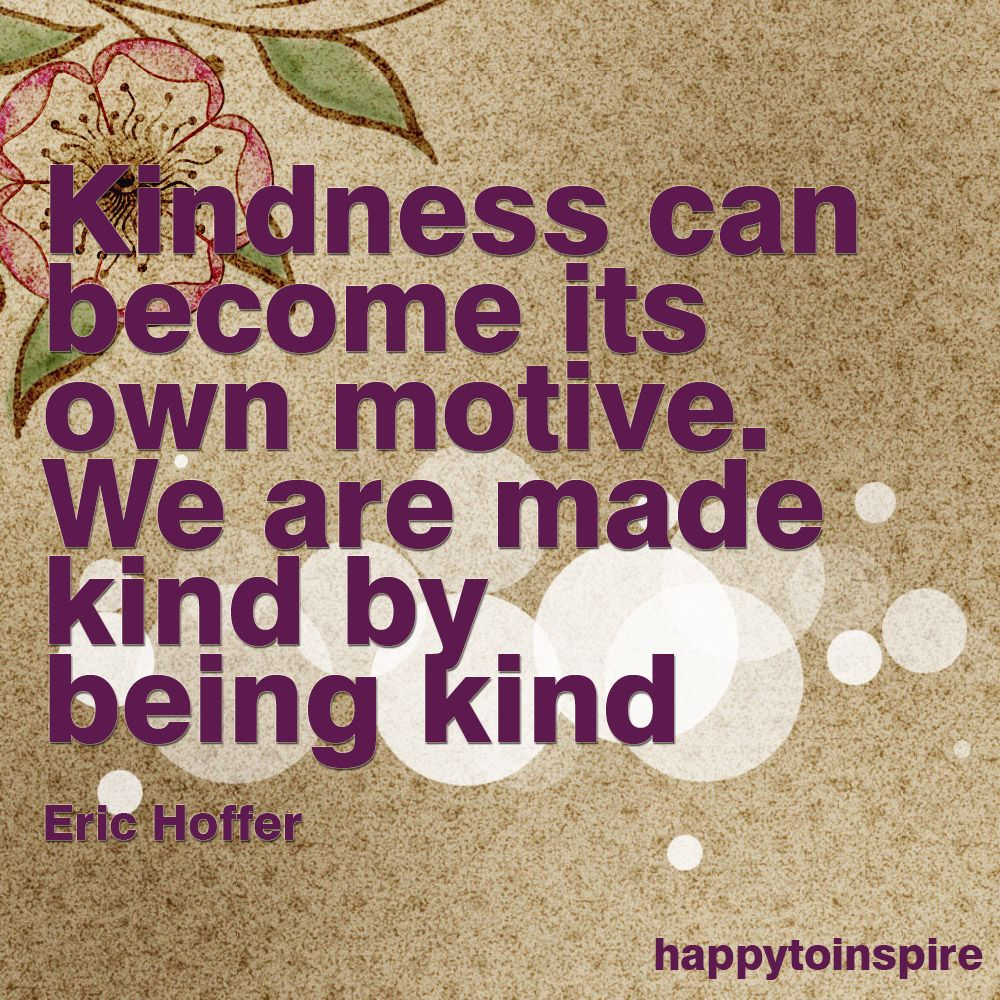Quote of the Day: We are made kind by being kind