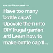 Have too many bottle caps? Upcycle them into DIY frugal garden art! Learn how to...#art #bottle #caps #diy #frugal #garden #learn #upcycle