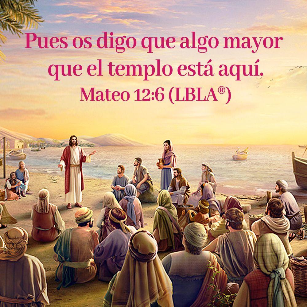 Pues Os Digo Que Algo Mayor Que El Templo Esta Aqui Mateo 12 6 Lbla Biblia Evangelio Laobr Evangelio De Hoy Evangelio Versiculo De La Biblia