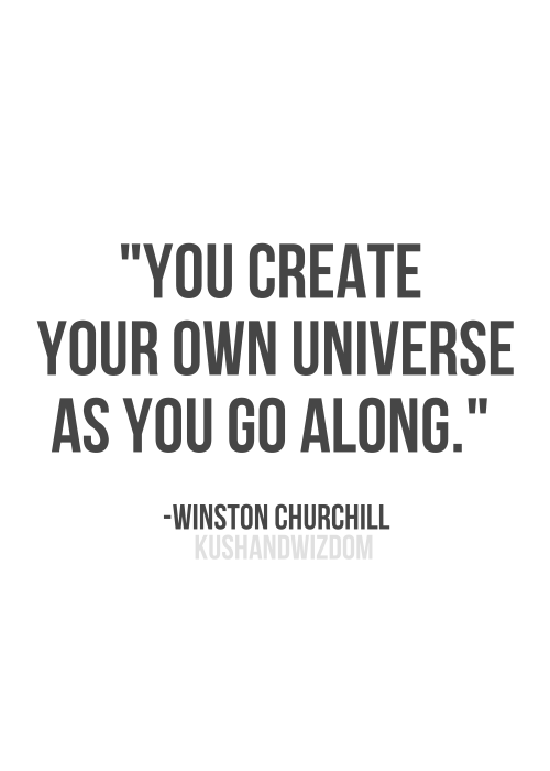 Create Your Own Quote Awesome You Create Your Own Universe As You Go Along  Google Search