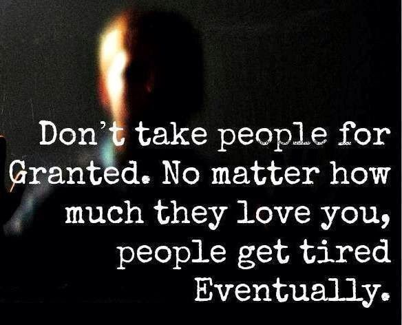 Dont Take People Who Love You For Granted P A S S I O N A T E T