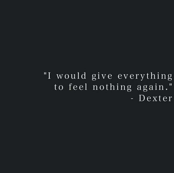 Emotional Exhaustion Dexter Quotes Dexter Morgan Quotes Dexter