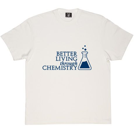 Better Living Through Chemistry White Mens T Shirt An Old Dupont Slogan That Has Been Adopted By Recreational And