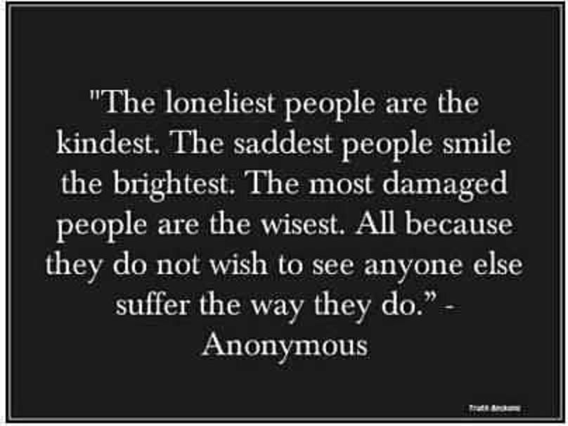 """""""...they do not wish to see anyone else suffer the way they do.""""  ~Anonymous"""