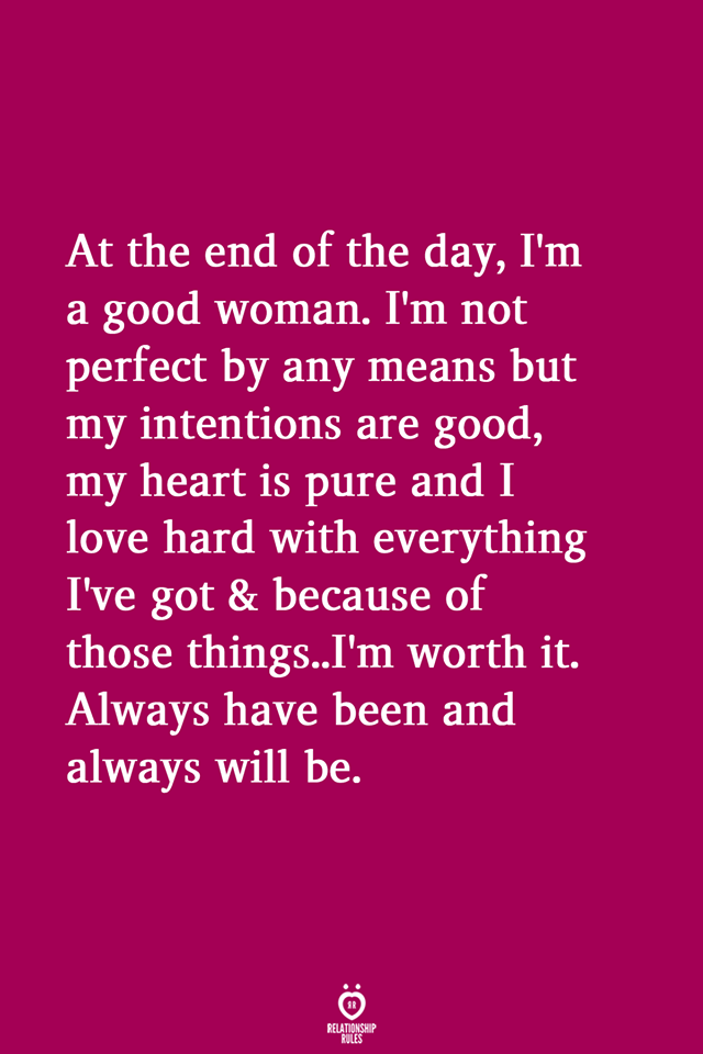 At The End Of The Day I M A Good Woman Good Woman Quotes Worth It Quotes Relationships Good Relationship Quotes