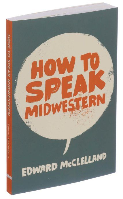 How to Speak Midwestern,\u0027 a Heartland Dialect Guide Heartland