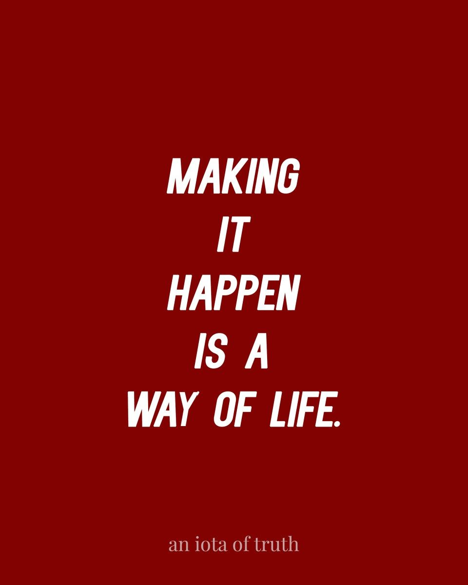 Inspirational Quotes About Life Lessons Making It Happen Is A Way Of Life Positive Inspirational Quotes