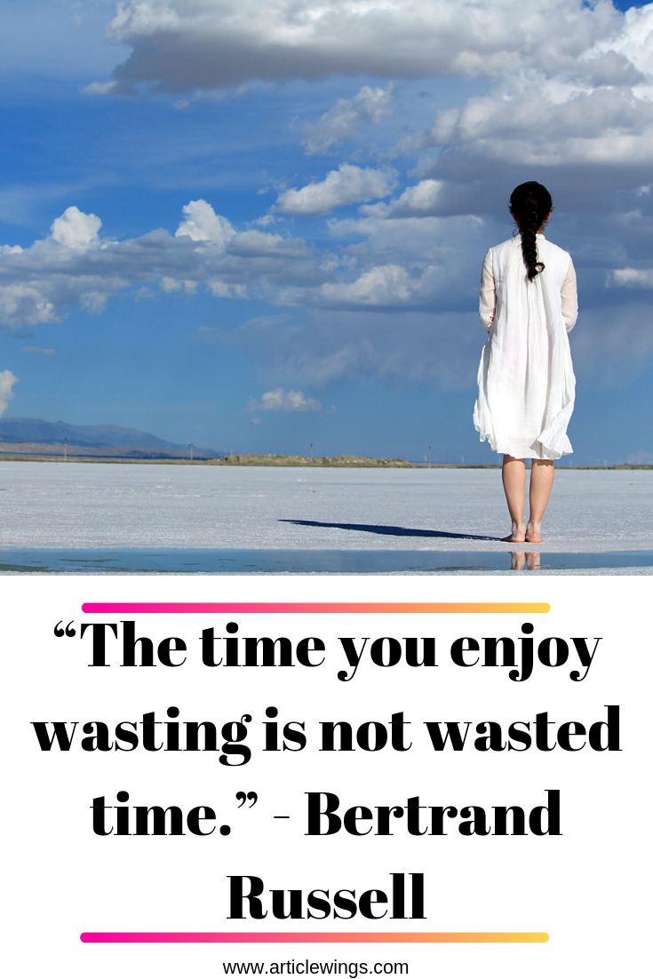 The Time You Enjoy Wasting Is Not Wasted Time Bertrand Russell If You Really Think Work Life Balance Tips Internet Marketing Online Business Opportunities