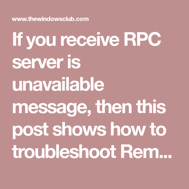 If You Receive RPC Server Is Unavailable Message, Then