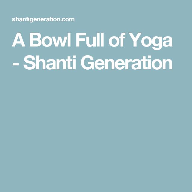A Bowl Full of Yoga - Shanti Generation