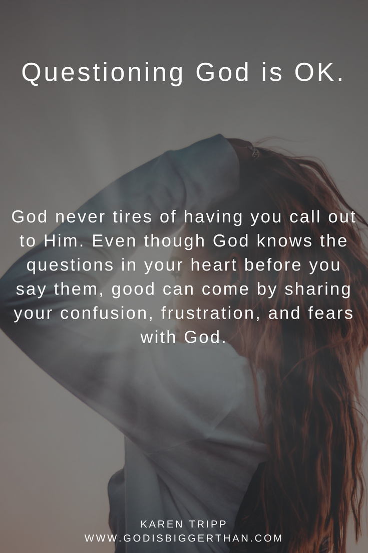 Questioning God Is Ok Comforting Quotes From Karen Tripp