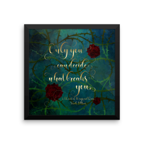 Only You Can Decide What Breaks You A Court Of Wings And Ruin Acowar Quote Art Print With Images Art Prints Quotes A Court Of Wings And Ruin Art Prints